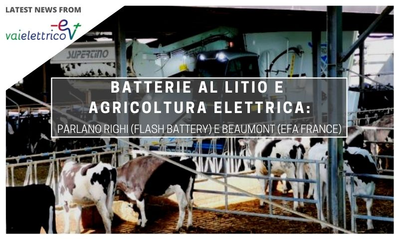 Vai Elettrico: Batterie al litio e agricoltura, parlano Flash Battery ed Efa France